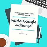 Inside Google AdSense: How to Make Money From Google Adsense