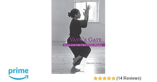 Vayus Gate: Yoga and the Ten Vital Winds: Orit Sen-Gupta ...