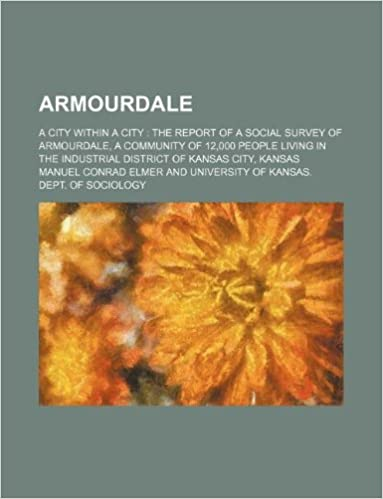 Armourdale: a city within a city the report of a social survey of Armourdale, a community of 12, 000 people living in the industrial district of Kansas City, Kansas