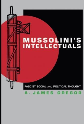 Mussolini's Intellectuals: Fascist Social and Political Thought