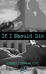 If I Should Die: A Kimber S. Dawn MC Novel