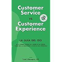 Customer Service vs. Customer Experience: La guía del CEO (Spanish Edition)