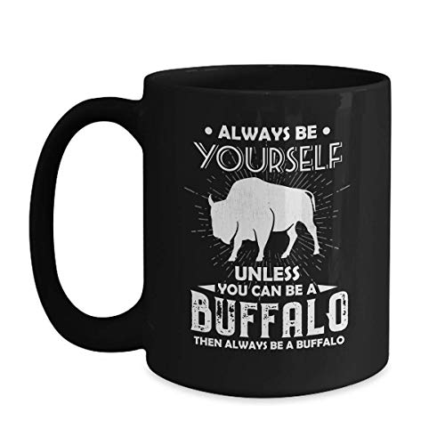 Cool Buffalo Mug Always Be Yourself - 15 oz Black Coffee   Tea Mug Bison Cup Buffalo Themed Gifts