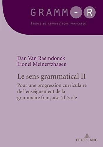 Le sens grammatical 2: Pour une progression curriculaire de l'enseignement de la grammaire française à l'école (GRAMM-R) (French Edition)