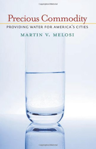 Precious Commodity: Providing Water for America's Cities (Pittsburgh Hist Urban Environ)
