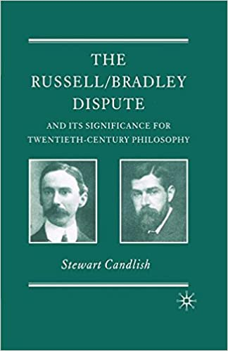 The Russell/Bradley Dispute and its Significance for Twentieth Century Philosophy (History of Analytic Philosophy)