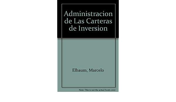 Administracion de Las Carteras de Inversion (Spanish Edition): Marcelo Elbaum: 9789505376230: Amazon.com: Books