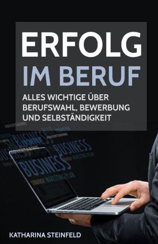 Erfolg im Beruf: Alles Wichtige über Berufswahl, Bewerbung und Selbständigkeit Taschenbuch – 23. Oktober 2017 Katharina Steinfeld 1979083819
