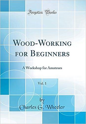 1 A Workshop For Amateurs Classic Reprint Charles G Wheeler 9780331109221 Amazon Com Books