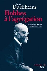 Hobbes à l'agrégation : Un cours d'Emile Durkheim suivi par Marcel Mauss par Emile Durkheim