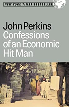 Confessions of an Economic Hit Man by [Perkins, John]