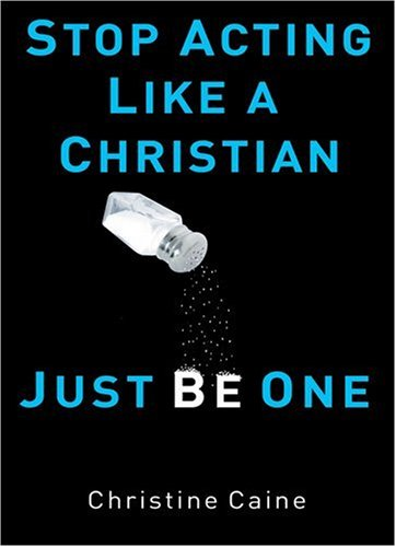 Read Online Stop Acting Like a Christian, Just Be One pdf