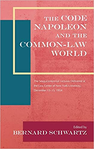 The Code Napoleon and the Common-Law World: The Sesquicentennial Lectures Delivered at the Law Center of New York University, December 13-15, 1954, Bernard Schwartz