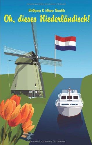 Oh, dieses Niederländisch!: Eine heitere und unterhaltsame Betrachtung zur Sprache unserer Nachbarn