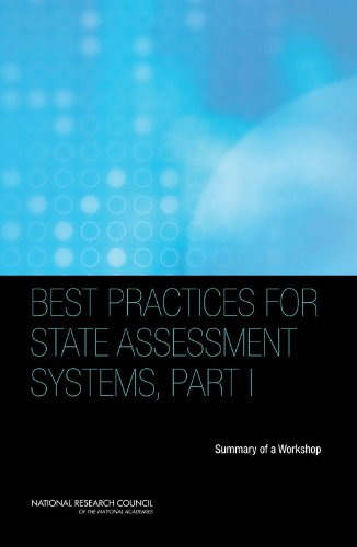 Best Practices for State Assessment Systems, Part I: Summary of a Workshop