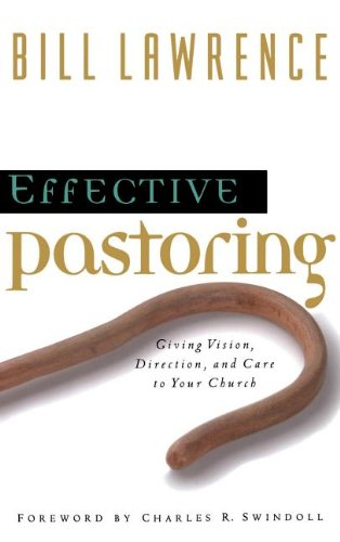 Effective Pastoring Giving Vision, Direction, And Care To Your Church