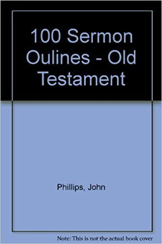 100 Sermon Outlines from the Old Testament by John Phillips (1994-06-01)