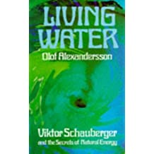 Living Water: Viktor Schauberger and the Secrets of Natural Energy by Olof Alexandersson (1979-06-03)