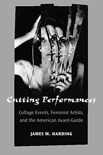 Cutting Performances: Collage Events, Feminist Artists, and the American Avant-Garde (Theater: Theory/Text/Performance)