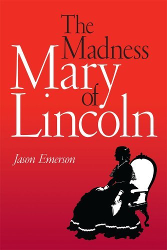 The Madness of Mary Lincoln by Jason Emerson (2012-05-02)