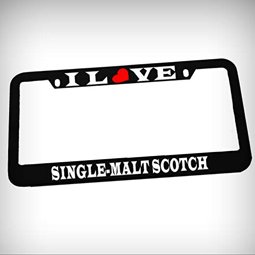 (I Love Single-Malt Scotch Zinc Metal Tag Holder Car Auto License Plate Frame Decorative Border - Black Sign for Home Garage Office Decor)