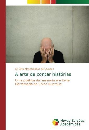 Download A arte de contar histórias: Uma poética da memória em Leite Derramado de Chico Buarque (Portuguese Edition) pdf