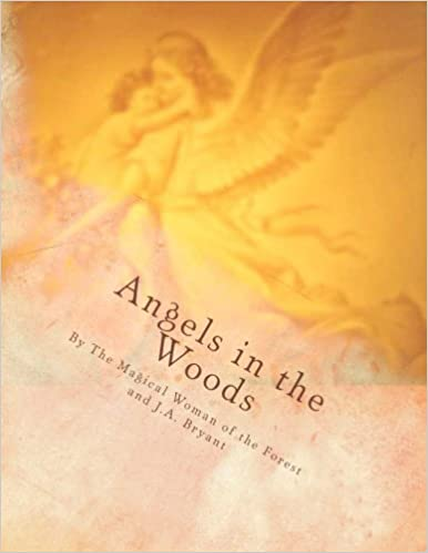 Angels in the Woods: Where Magic, Mystery and Life Take Flight ~ (Color Print)