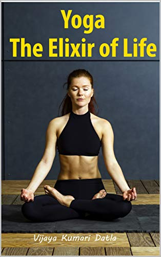 Yoga - The Elixir of Life (including yoga poses with clear ...