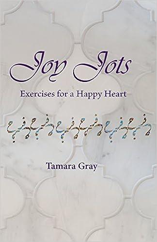 Joy Jots: Exercises for a Happy Heart: Tamara Gray, Najiyah Diana ...