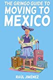 The Gringo Guide To Moving To Mexico.: Everything