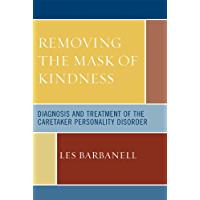 Removing the Mask of Kindness: Diagnosis and Treatment of the Caretaker Personality Disorder (English Edition)