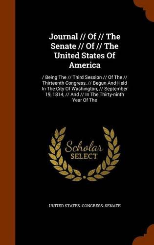 Download Journal // Of // The Senate // Of // The United States Of America: / Being The // Third Session // Of The // Thirteenth Congress, // Begun And Held In ... // And // In The Thirty-ninth Year Of The pdf