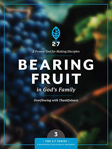 (Bearing Fruit in God's Family: Overflowing with Thankfulness (The 2:7 Series))
