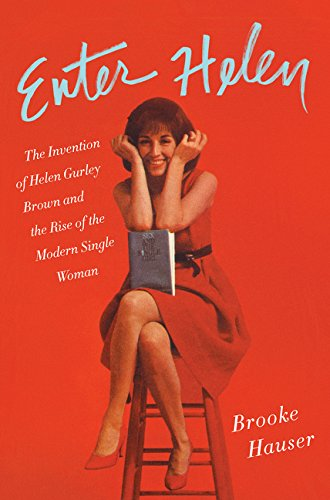 Image of Enter Helen: The Invention of Helen Gurley Brown and the Rise of the Modern Single Woman