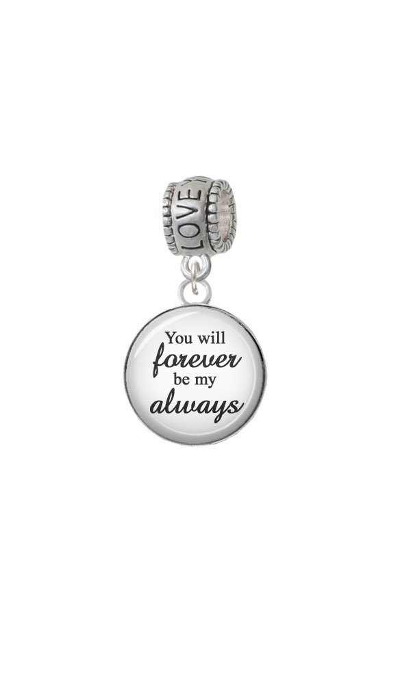 Silvertone Domed You will Forever be my Always - Love You More Charm Bead