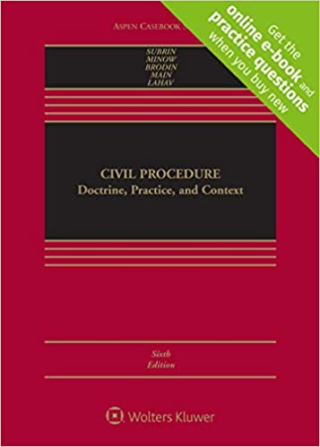 Civil Procedure Doctrine, Practice, and Context (Aspen Casebook) 6th Edition