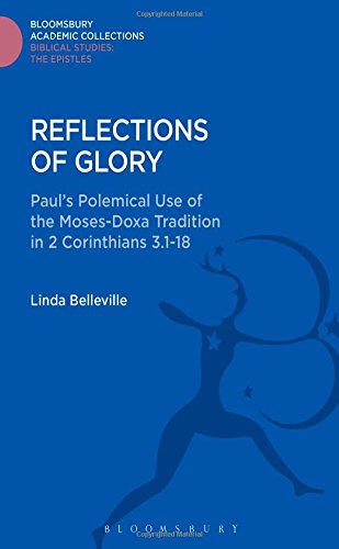 Reflections of Glory: Paul's Polemical Use of the Moses-Doxa Tradition in 2 Corinthians 3.1-18 (The Library of New Testament Studies)