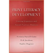 Print Literacy Development: Uniting Cognitive and Social Practice Theories