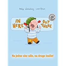 In here, out there! Na jedno uho ušlo, na drugo izašlo!: Children's Picture Book English-Bosnian (Bilingual Edition/Dual Language)