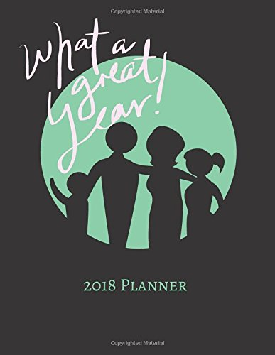 what-a-great-year-2018-planner-weekly-monthly-schedule-at-a-glance-get-things-done-home-work-organizer-calendar-quotes-notes-and-checklist-cover-personal-organization-volume-17