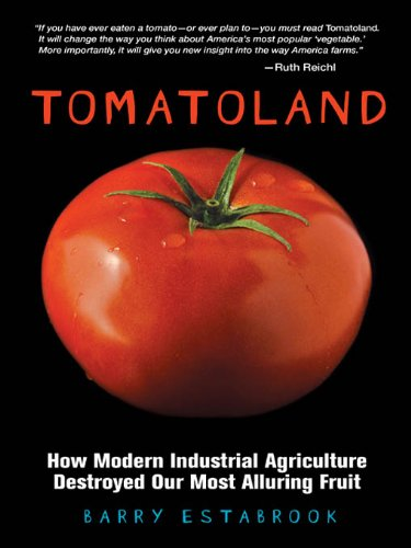 Tomatoland: How Modern Industrial Agriculture Destroyed Our Most Alluring Fruit
