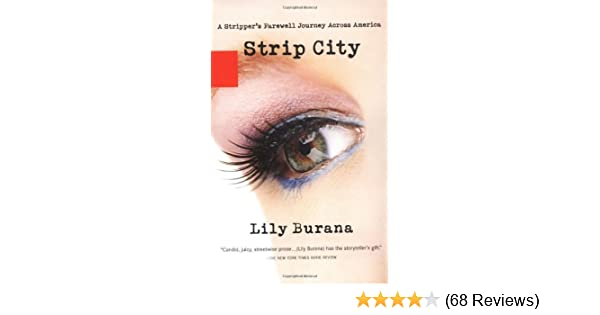 Strip City: A Strippers Farewell Journey Across America: Lily Burana: Amazon.com: Books