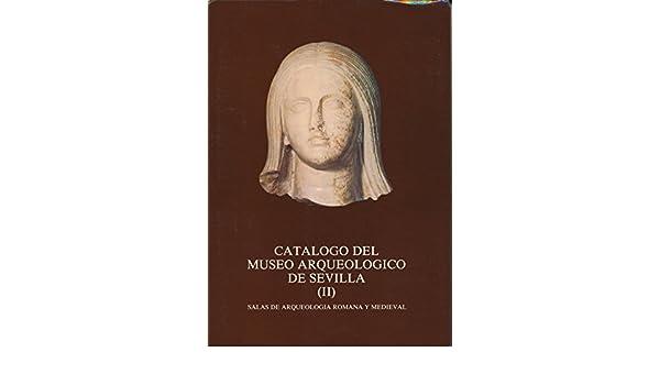 CATALOGO DEL MUSEO ARQUEOLOGICO DE SEVILLA. II: SALAS DE ARQUEOLOGIA ROMANA Y MEDIEVAL.: Amazon.es: Concepción. FERNANDEZ CHICARRO DE DIOS: Libros