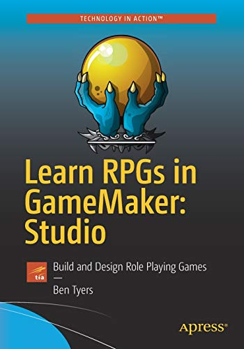 Learn RPGs in GameMaker: Studio: Build and Design Role Playing Games (Rpg Maker 2)