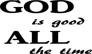 Amazoncom God Is Good All The Time Vinyl Decal Ts 12 X 7 Home