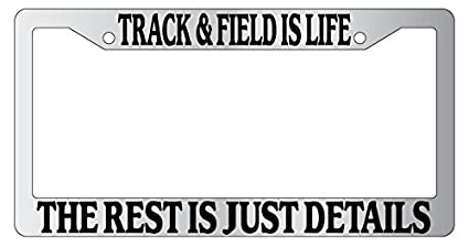Chrome License Plate Frame Track /& Field Is Life The Rest Is Just Details Auto