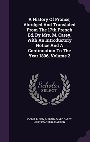 A History of France, Abridged and Translated from the 17th French Ed. by Mrs. M. Carey, with an Introductory Notice and a Continuation to the Year 1896, Volume 2