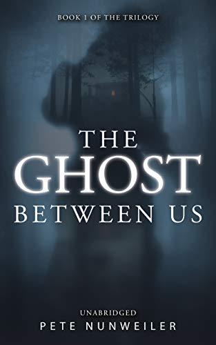 Book: The Ghost Between Us by Pete Nunweiler