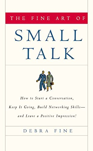 the-fine-art-of-small-talk-how-to-start-a-conversation-keep-it-going-build-networking-skills-and-lea