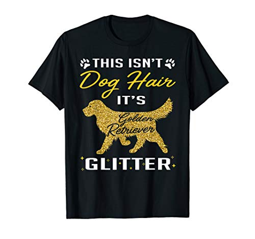 This Is Not Dog Hair It Is Golden Retriever Glitter Tshirt